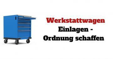 Werkstattwagen Einlagen - Ordnung schaffen